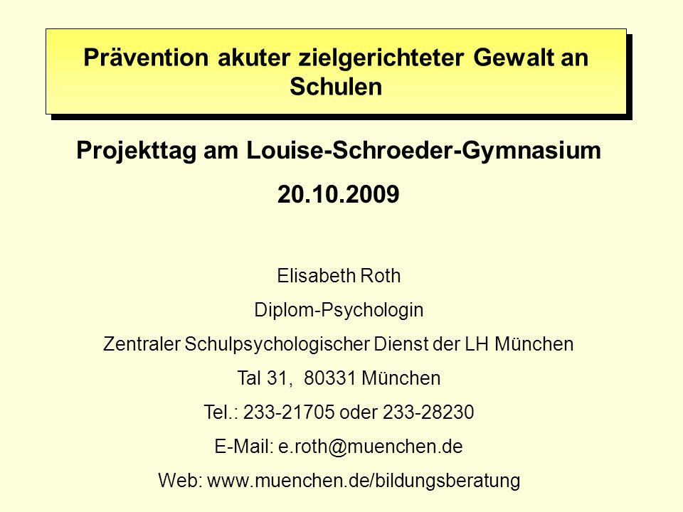 Prävention akuter zielgerichteter Gewalt an Schulen Projekttag am Louise-Schroeder-Gymnasium 20.10.2009 Elisabeth Roth Diplom-Psychologin Zentraler Sc