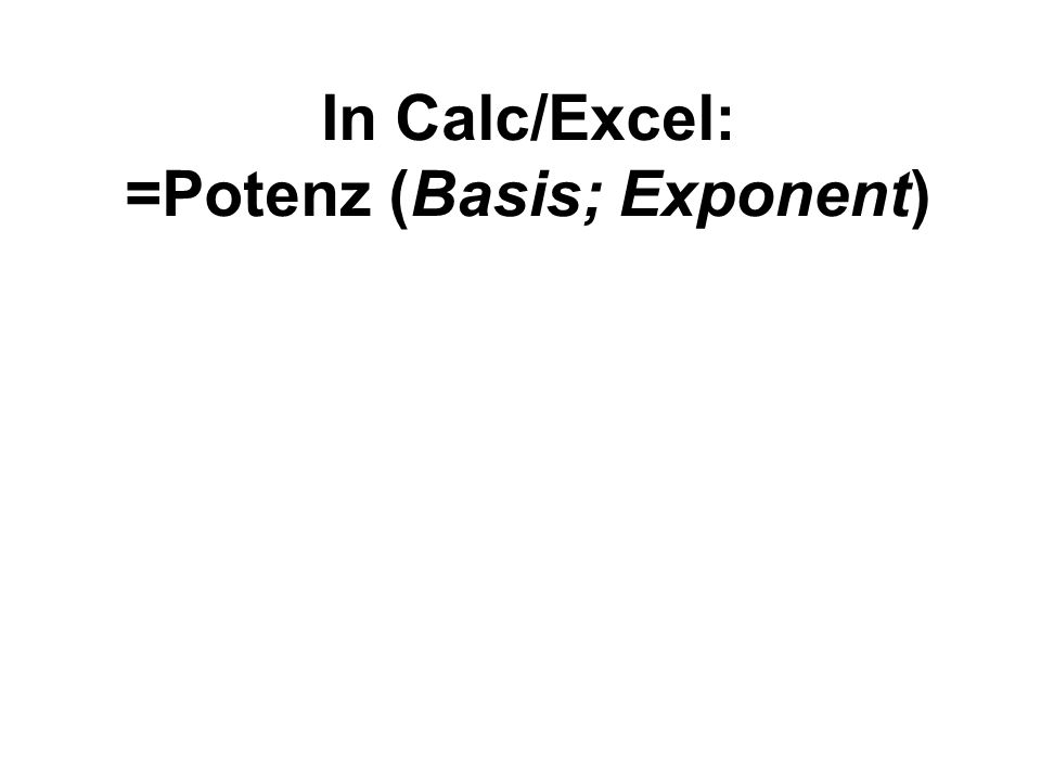 In Calc/Excel: =Potenz (Basis; Exponent)