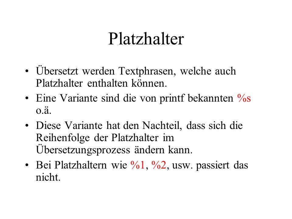 Platzhalter Übersetzt werden Textphrasen, welche auch Platzhalter enthalten können. Eine Variante sind die von printf bekannten %s o.ä. Diese Variante