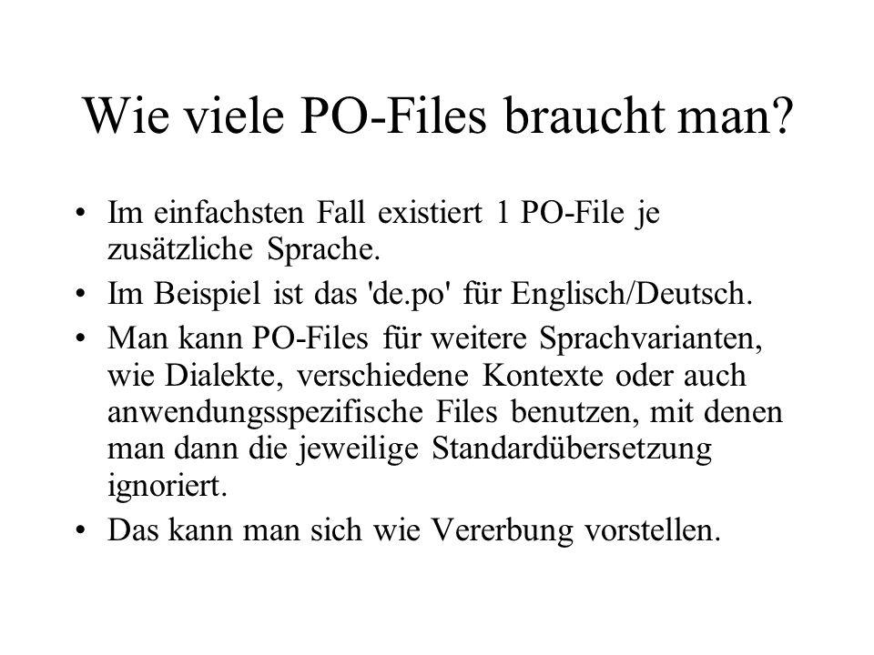 Wie viele PO-Files braucht man? Im einfachsten Fall existiert 1 PO-File je zusätzliche Sprache. Im Beispiel ist das 'de.po' für Englisch/Deutsch. Man