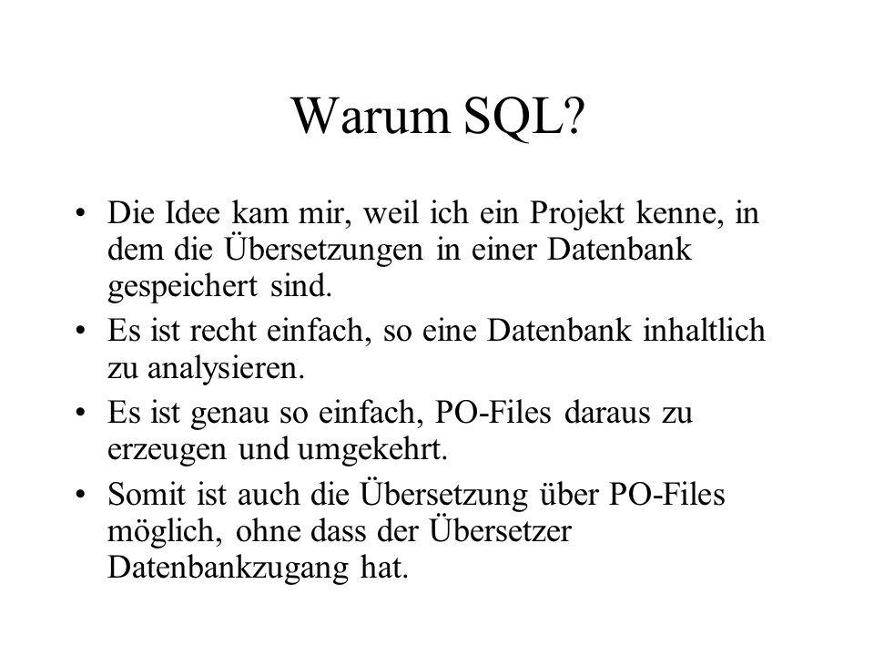 Warum SQL? Die Idee kam mir, weil ich ein Projekt kenne, in dem die Übersetzungen in einer Datenbank gespeichert sind. Es ist recht einfach, so eine D
