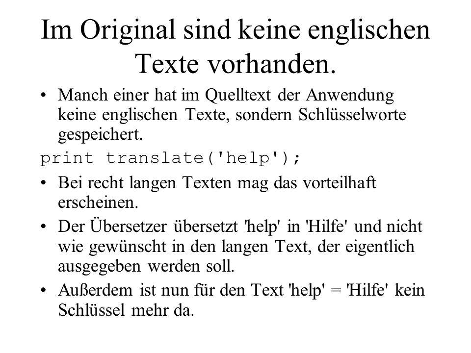 Im Original sind keine englischen Texte vorhanden. Manch einer hat im Quelltext der Anwendung keine englischen Texte, sondern Schlüsselworte gespeiche