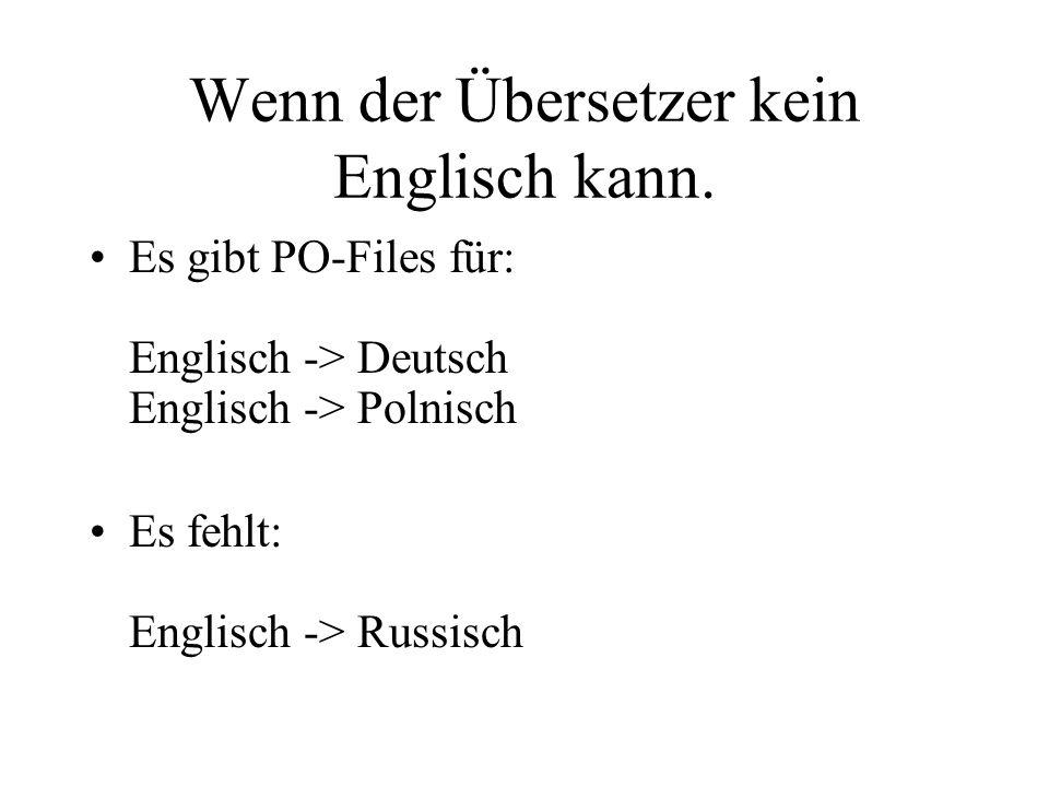 Wenn der Übersetzer kein Englisch kann. Es gibt PO-Files für: Englisch -> Deutsch Englisch -> Polnisch Es fehlt: Englisch -> Russisch