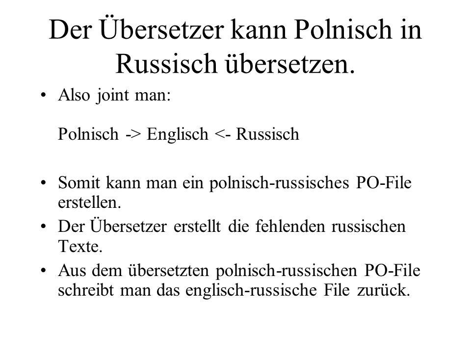 Der Übersetzer kann Polnisch in Russisch übersetzen. Also joint man: Polnisch -> Englisch <- Russisch Somit kann man ein polnisch-russisches PO-File e