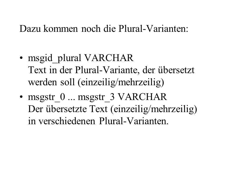 Dazu kommen noch die Plural-Varianten: msgid_plural VARCHAR Text in der Plural-Variante, der übersetzt werden soll (einzeilig/mehrzeilig) msgstr_0...
