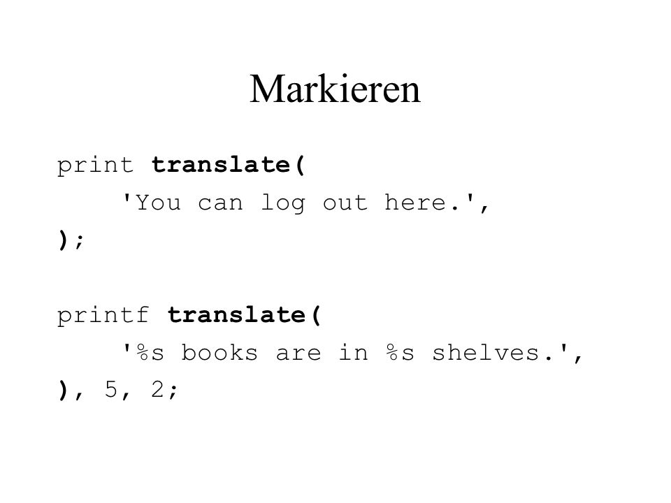 Markieren print translate( 'You can log out here.' ); printf translate( '%s books are in %s shelves.' ), 5, 2;