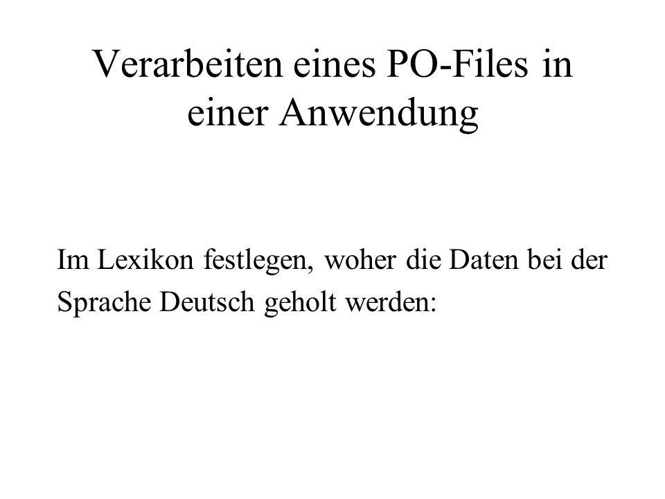 Verarbeiten eines PO-Files in einer Anwendung Im Lexikon festlegen, woher die Daten bei der Sprache Deutsch geholt werden: