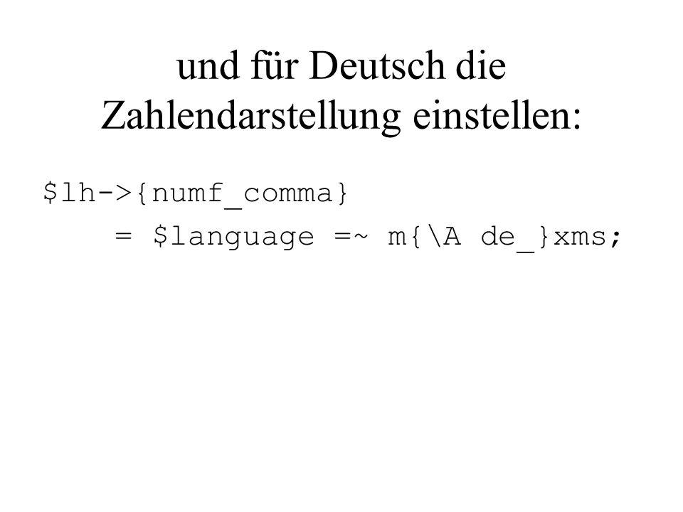 und für Deutsch die Zahlendarstellung einstellen: $lh->{numf_comma} = $language =~ m{\A de_}xms;