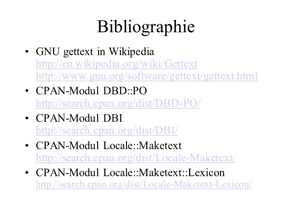 Bibliographie GNU gettext in Wikipedia http://en.wikipedia.org/wiki/Gettext http://www.gnu.org/software/gettext/gettext.html http://en.wikipedia.org/w