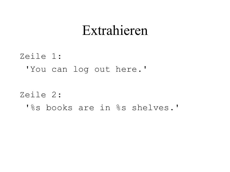 Extrahieren Zeile 1: 'You can log out here.' Zeile 2: '%s books are in %s shelves.'