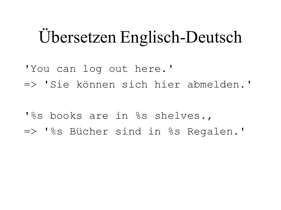 Übersetzen Englisch-Deutsch 'You can log out here.' => 'Sie können sich hier abmelden.' '%s books are in %s shelves. => '%s Bücher sind in %s Regalen.