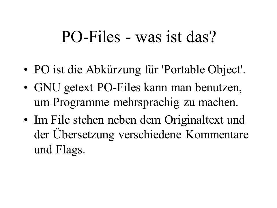 PO-Files - was ist das? PO ist die Abkürzung für 'Portable Object'. GNU getext PO-Files kann man benutzen, um Programme mehrsprachig zu machen. Im Fil