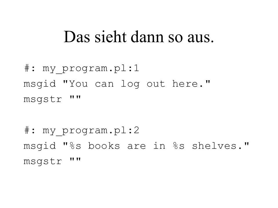Das sieht dann so aus. #: my_program.pl:1 msgid