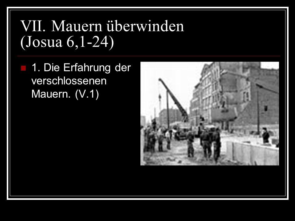 VII. Mauern überwinden (Josua 6,1-24) 1. Die Erfahrung der verschlossenen Mauern. (V.1)