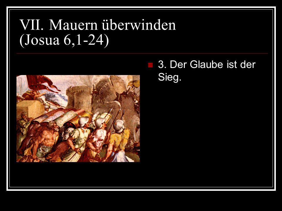 VII. Mauern überwinden (Josua 6,1-24) 3. Der Glaube ist der Sieg.