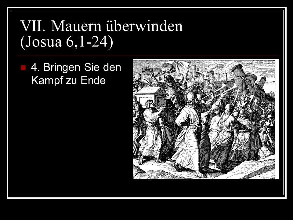 VII. Mauern überwinden (Josua 6,1-24) 4. Bringen Sie den Kampf zu Ende