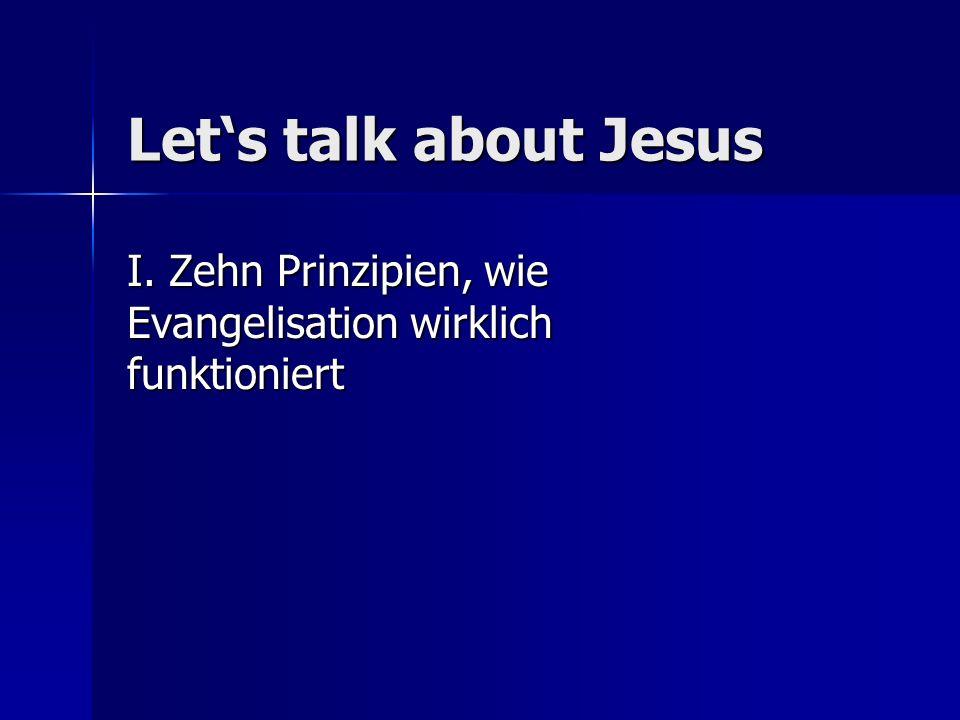 Lets talk about Jesus I. Zehn Prinzipien, wie Evangelisation wirklich funktioniert