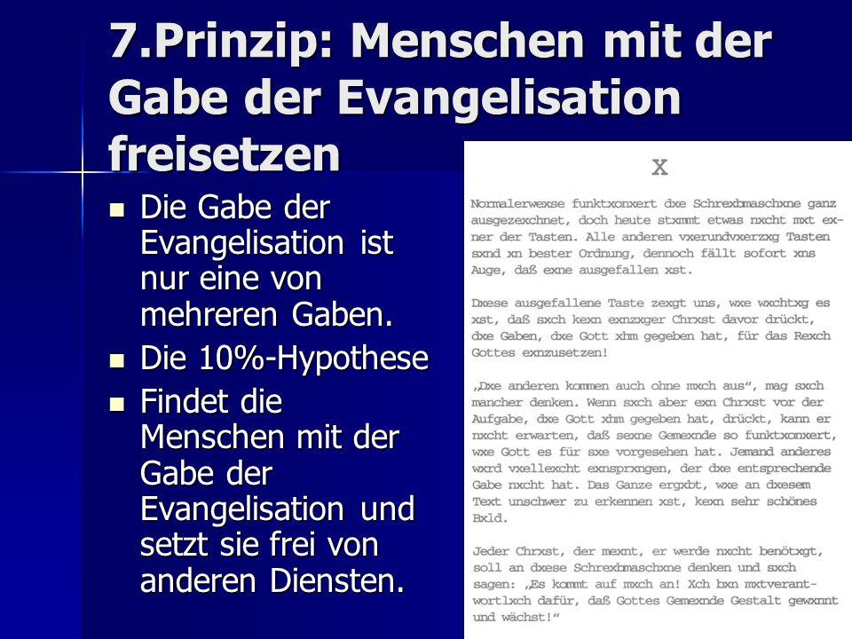 7.Prinzip: Menschen mit der Gabe der Evangelisation freisetzen Die Gabe der Evangelisation ist nur eine von mehreren Gaben. Die Gabe der Evangelisatio