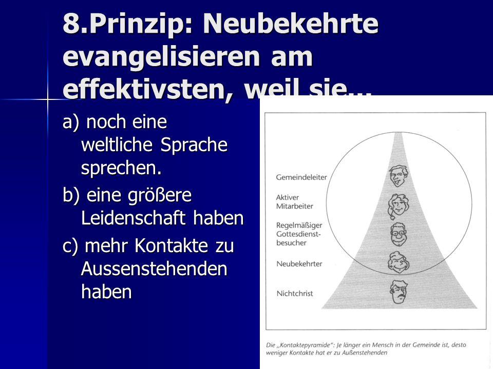 8.Prinzip: Neubekehrte evangelisieren am effektivsten, weil sie... a) noch eine weltliche Sprache sprechen. b) eine größere Leidenschaft haben c) mehr