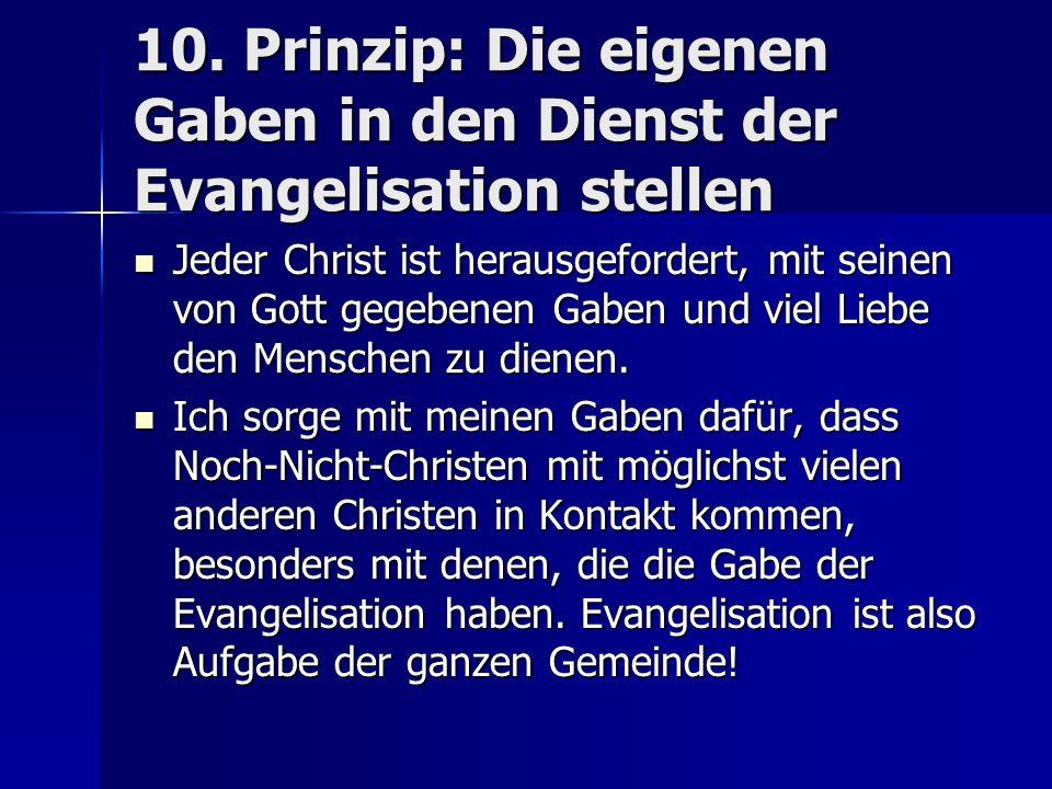 10. Prinzip: Die eigenen Gaben in den Dienst der Evangelisation stellen Jeder Christ ist herausgefordert, mit seinen von Gott gegebenen Gaben und viel
