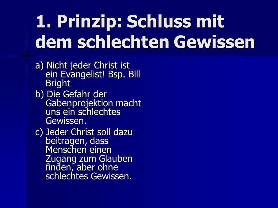1. Prinzip: Schluss mit dem schlechten Gewissen a) Nicht jeder Christ ist ein Evangelist! Bsp. Bill Bright b) Die Gefahr der Gabenprojektion macht uns