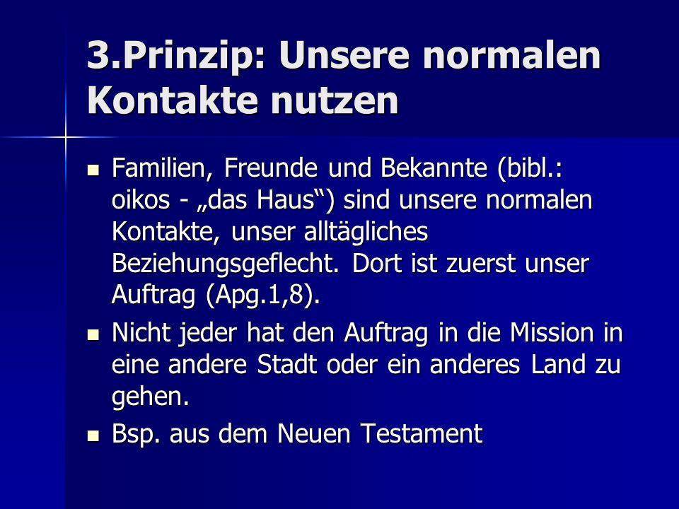 3.Prinzip: Unsere normalen Kontakte nutzen Familien, Freunde und Bekannte (bibl.: oikos - das Haus) sind unsere normalen Kontakte, unser alltägliches