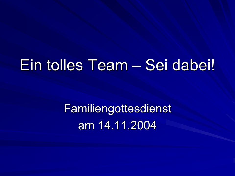 Ein tolles Team – Sei dabei! Familiengottesdienst am 14.11.2004