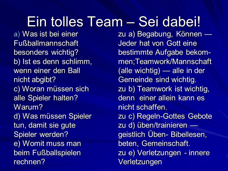 Ein tolles Team – Sei dabei! a) Was ist bei einer Fußballmannschaft besonders wichtig? b) Ist es denn schlimm, wenn einer den Ball nicht abgibt? c) Wo