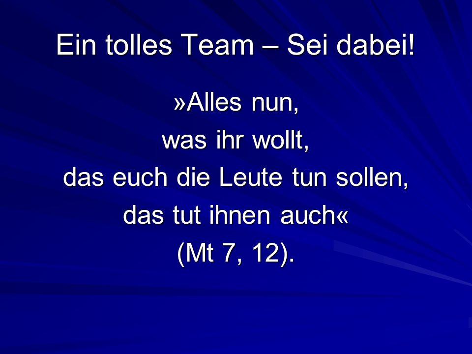 Ein tolles Team – Sei dabei! »Alles nun, was ihr wollt, das euch die Leute tun sollen, das tut ihnen auch« (Mt 7, 12).