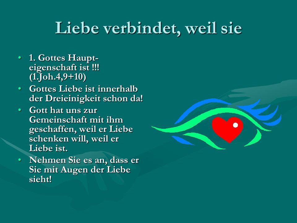 Liebe verbindet, weil sie 1. Gottes Haupt- eigenschaft ist !!! (1.Joh.4,9+10)1. Gottes Haupt- eigenschaft ist !!! (1.Joh.4,9+10) Gottes Liebe ist inne
