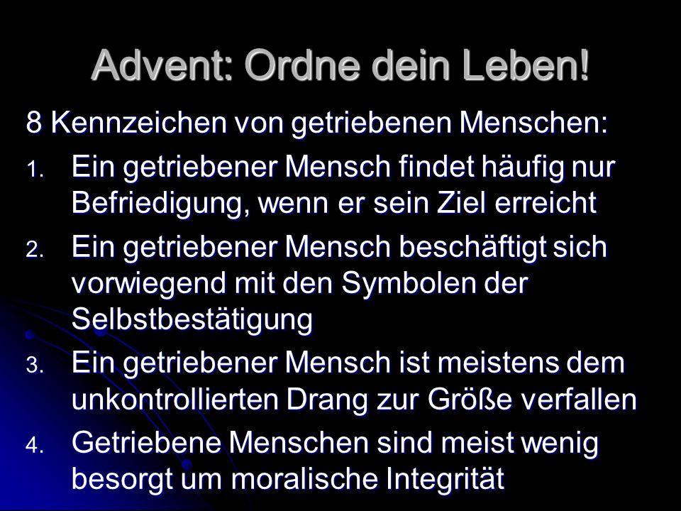 Advent: Ordne dein Leben! 8 Kennzeichen von getriebenen Menschen: 1. Ein getriebener Mensch findet häufig nur Befriedigung, wenn er sein Ziel erreicht