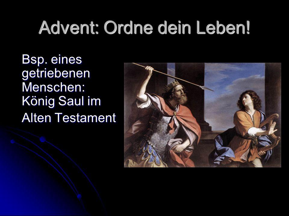Advent: Ordne dein Leben! Bsp. eines getriebenen Menschen: König Saul im Alten Testament