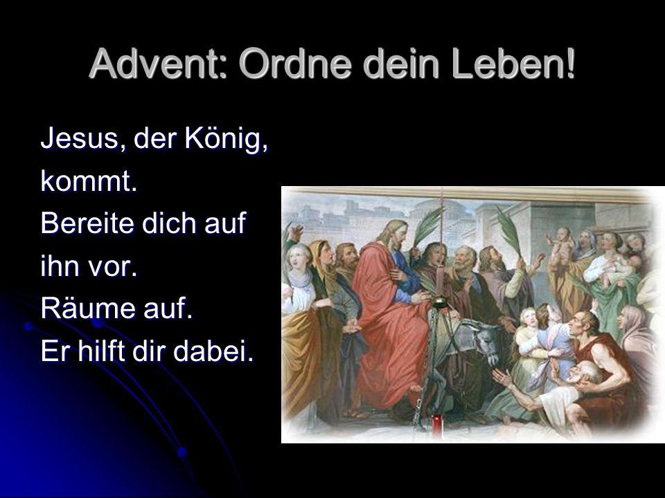Advent: Ordne dein Leben! Jesus, der König, kommt. Bereite dich auf ihn vor. Räume auf. Er hilft dir dabei.