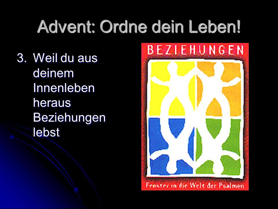Advent: Ordne dein Leben! 4.Weil Jesus in dir leben will (Joh.15,5).