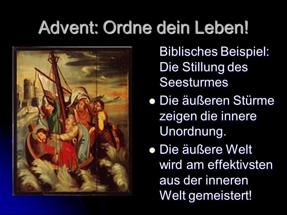 Advent: Ordne dein Leben! Biblisches Beispiel: Die Stillung des Seesturmes Die äußeren Stürme zeigen die innere Unordnung. Die äußeren Stürme zeigen d