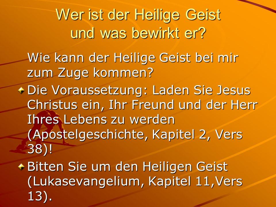 Wer ist der Heilige Geist und was bewirkt er? Wie kann der Heilige Geist bei mir zum Zuge kommen? Die Voraussetzung: Laden Sie Jesus Christus ein, Ihr