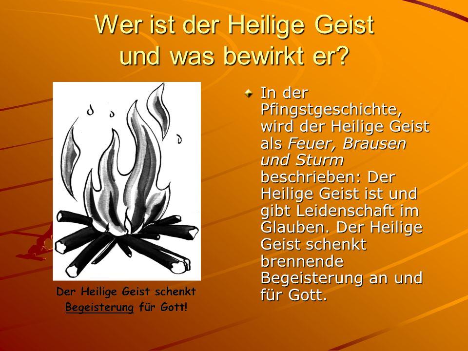 Wer ist der Heilige Geist und was bewirkt er? In der Pfingstgeschichte, wird der Heilige Geist als Feuer, Brausen und Sturm beschrieben: Der Heilige G