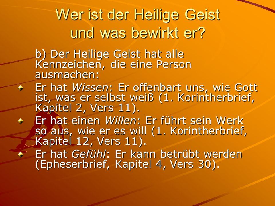 Wer ist der Heilige Geist und was bewirkt er? b) Der Heilige Geist hat alle Kennzeichen, die eine Person ausmachen: Er hat Wissen: Er offenbart uns, w