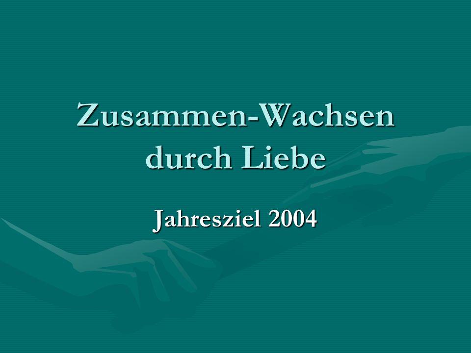 Zusammen-Wachsen durch Liebe Jahresziel 2004