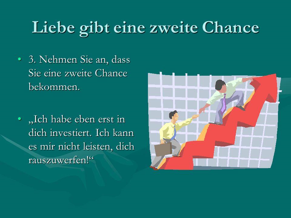 Liebe gibt eine zweite Chance 3. Nehmen Sie an, dass Sie eine zweite Chance bekommen.3. Nehmen Sie an, dass Sie eine zweite Chance bekommen. Ich habe