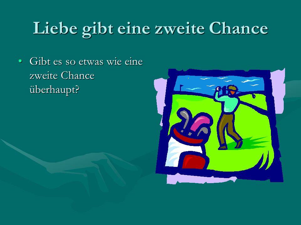 Liebe gibt eine zweite Chance Gibt es so etwas wie eine zweite Chance überhaupt?Gibt es so etwas wie eine zweite Chance überhaupt?