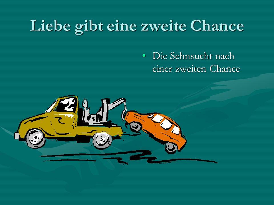 Liebe gibt eine zweite Chance Die Sehnsucht nach einer zweiten Chance