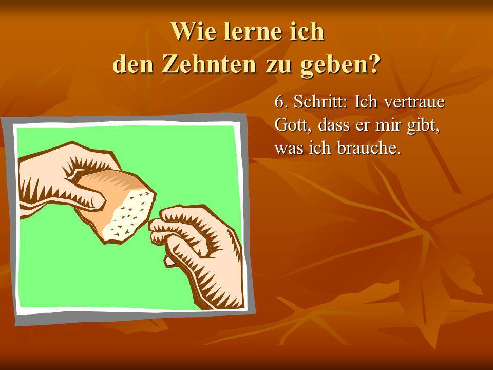 Wie lerne ich den Zehnten zu geben? 6. Schritt: Ich vertraue Gott, dass er mir gibt, was ich brauche.