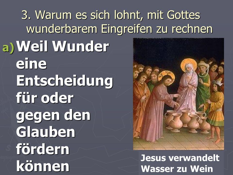 3. Warum es sich lohnt, mit Gottes wunderbarem Eingreifen zu rechnen a) Weil Wunder eine Entscheidung für oder gegen den Glauben fördern können Jesus