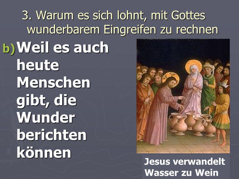 3. Warum es sich lohnt, mit Gottes wunderbarem Eingreifen zu rechnen b) Weil es auch heute Menschen gibt, die Wunder berichten können Jesus verwandelt