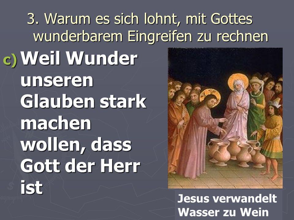 3. Warum es sich lohnt, mit Gottes wunderbarem Eingreifen zu rechnen c) Weil Wunder unseren Glauben stark machen wollen, dass Gott der Herr ist Jesus