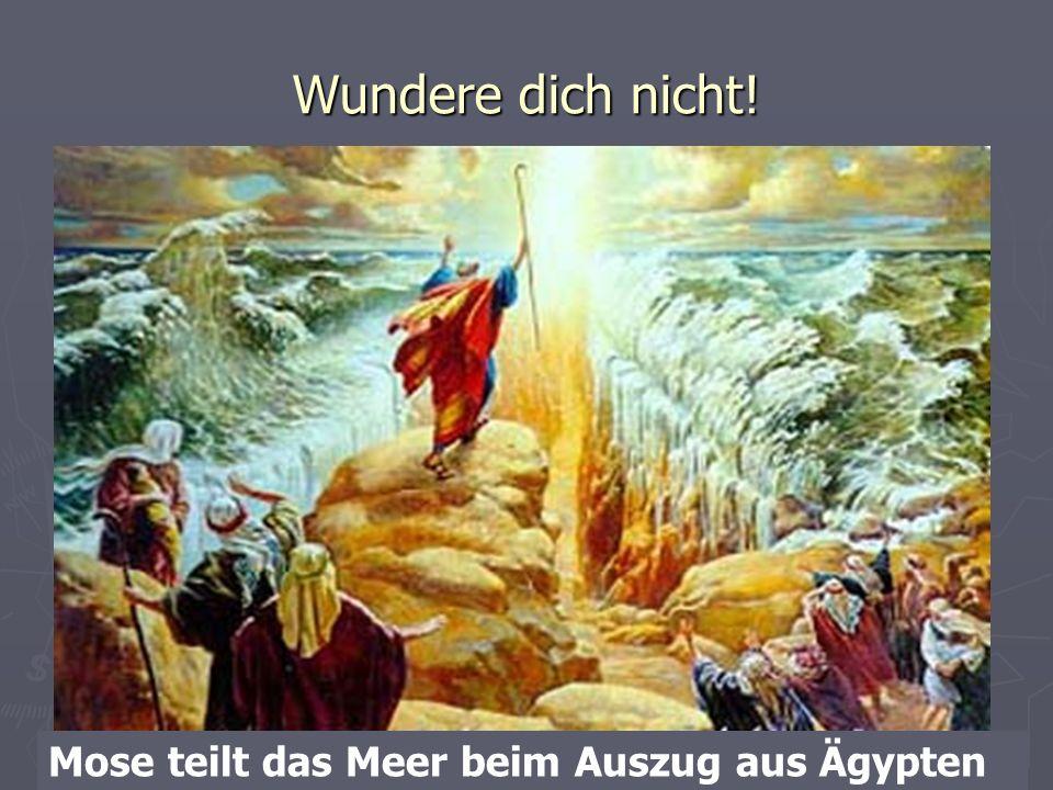 Wundere dich nicht! Mose teilt das Meer beim Auszug aus Ägypten