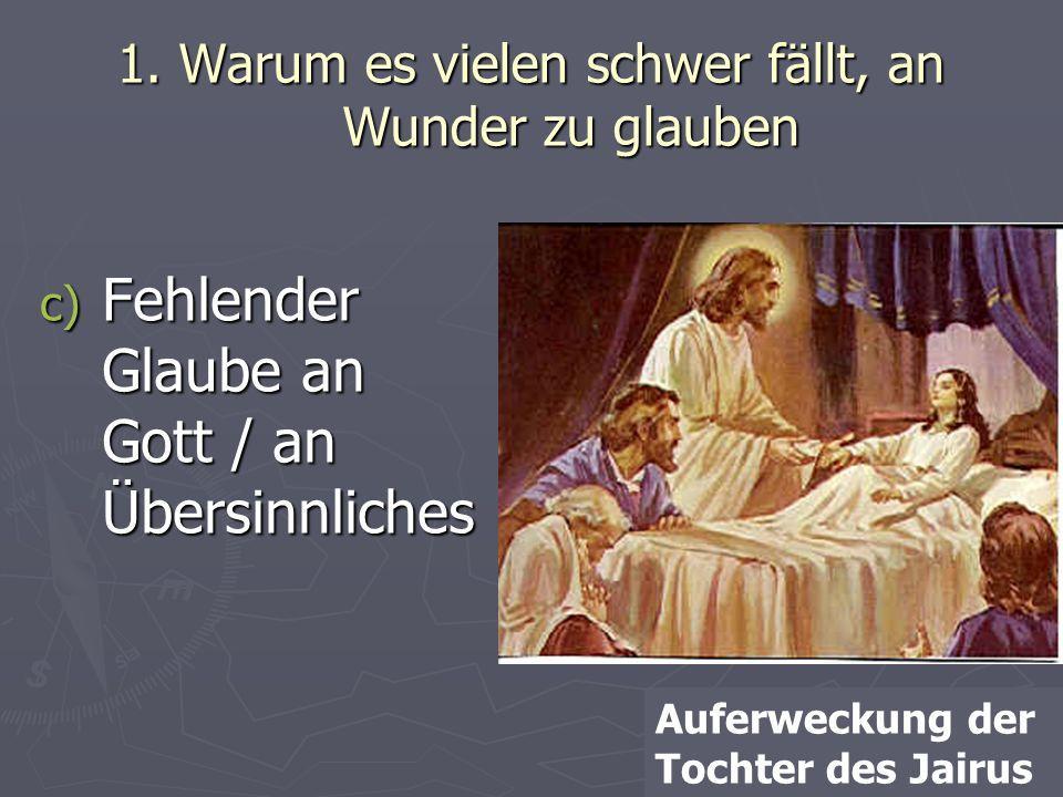 1. Warum es vielen schwer fällt, an Wunder zu glauben c) Fehlender Glaube an Gott / an Übersinnliches Auferweckung der Tochter des Jairus