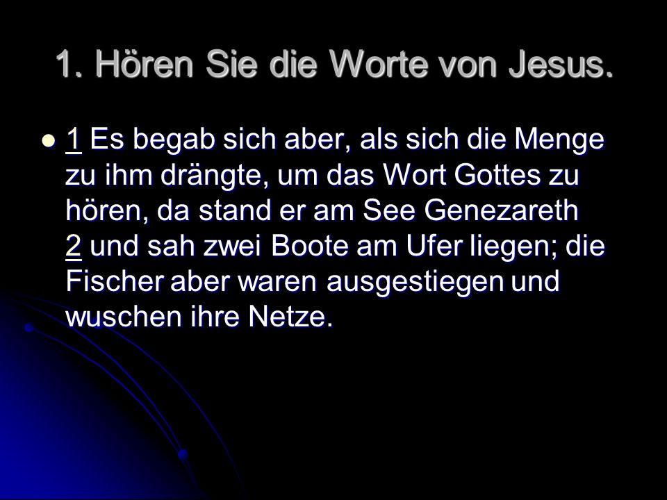 1. Hören Sie die Worte von Jesus. 1 Es begab sich aber, als sich die Menge zu ihm drängte, um das Wort Gottes zu hören, da stand er am See Genezareth