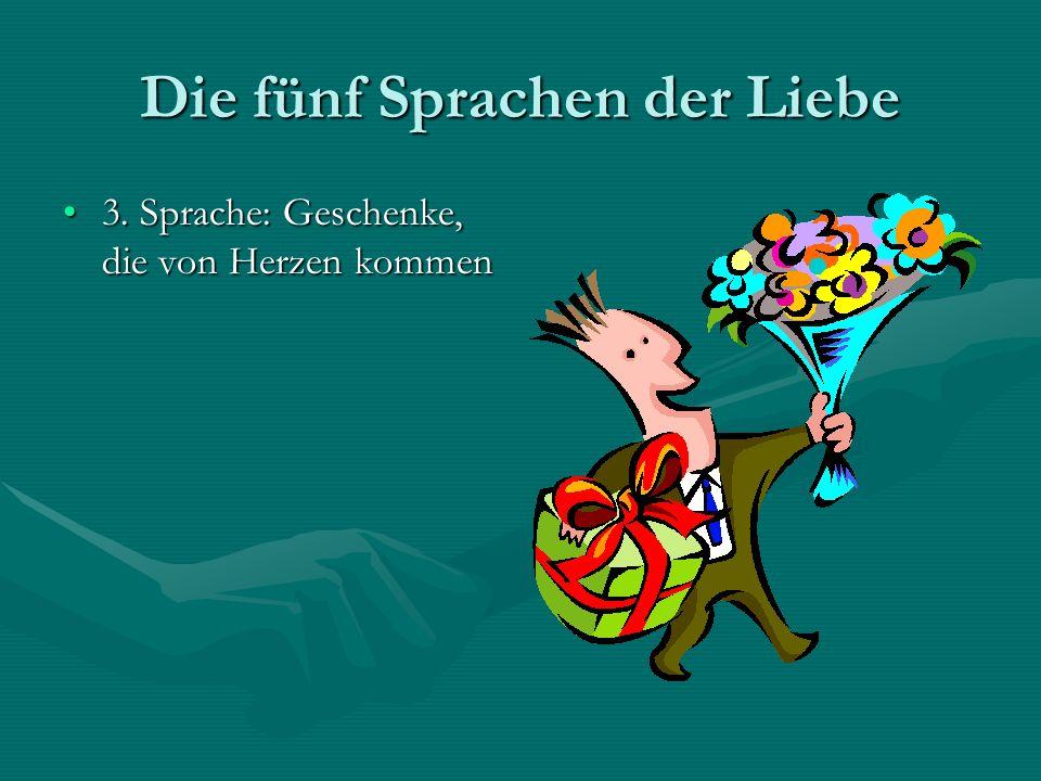 Die fünf Sprachen der Liebe 3. Sprache: Geschenke, die von Herzen kommen3. Sprache: Geschenke, die von Herzen kommen